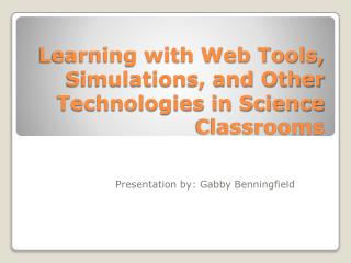Learning with Web Tools, Simulations, and Other Technologies in Science Classrooms