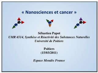 «Nanosciences et cancer» Sébastien Papot