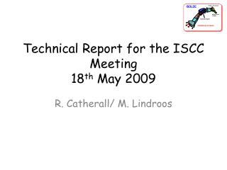 Technical Report for the ISCC Meeting 18 th  May 2009