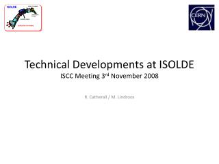 Technical Developments at ISOLDE ISCC Meeting 3 rd  November 2008