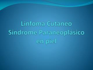 Linfoma  Cutaneo Síndrome  Paraneoplásico  en piel