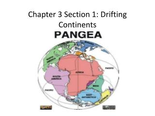 Chapter 3 Section 1: Drifting Continents