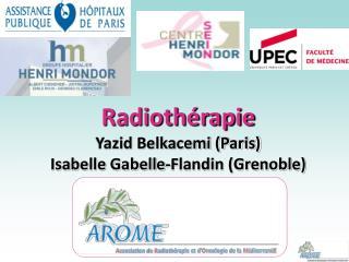 Radiothérapie Yazid Belkacemi (Paris) Isabelle Gabelle-Flandin (Grenoble)