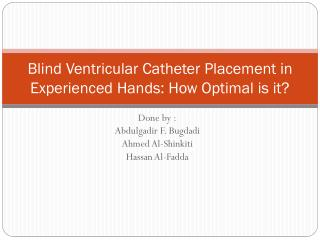 Blind Ventricular Catheter Placement in Experienced Hands: How Optimal is it?