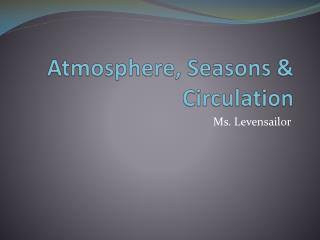 Atmosphere, Seasons & Circulation