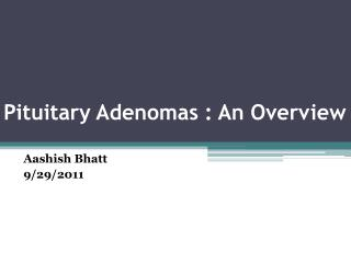 Pituitary Adenomas : An Overview