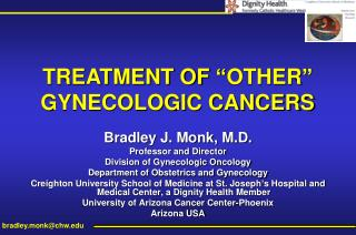 Bradley J. Monk, M.D. Professor and Director Division of Gynecologic Oncology