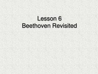 Lesson 6 Beethoven  Revisited