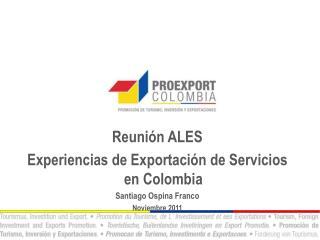 Reunión ALES Experiencias de Exportación  de  Servicios en Colombia Santiago Ospina Franco