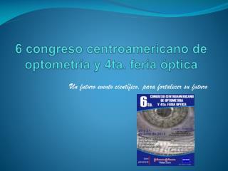 6 congreso centroamericano de optometría y 4ta. feria óptica
