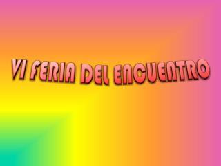VI FERIA DEL ENCUENTRO