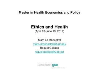 Master in Health Economics and Policy Ethics and Health (April 10-June 19, 2012)