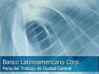 Banco Latinoamericano Corp.