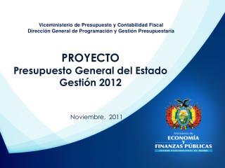PROYECTO Presupuesto  General del Estado   Gestión 2012