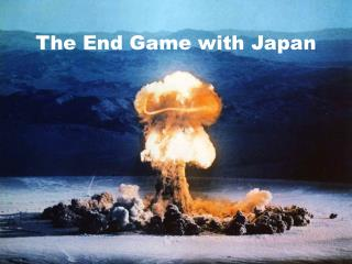 The End Game with Japan