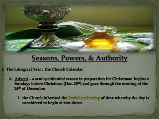 Seasons, Powers, & Authority I.  The Liturgical Year :  the Church Calendar