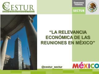 �LA RELEVANCIA ECON�MICA DE LAS REUNIONES EN M�XICO�