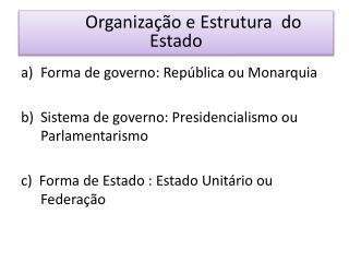 Forma de governo: República ou Monarquia Sistema de governo: Presidencialismo ou Parlamentarismo