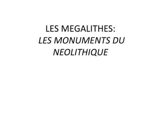 LES MEGALITHES:  LES MONUMENTS DU NEOLITHIQUE