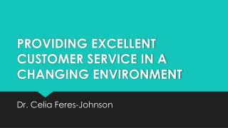 PROVIDING EXCELLENT CUSTOMER SERVICE IN A CHANGING ENVIRONMENT