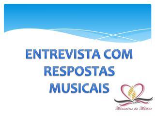 ENTREVISTA COM RESPOSTAS MUSICAIS