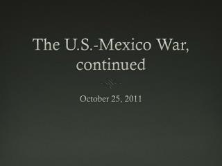 The U.S.-Mexico  War, contin ued
