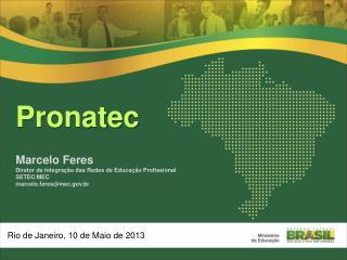 Pronatec Marcelo  Feres Diretor de Integra ção das Redes de Educação Profissional SETEC/MEC