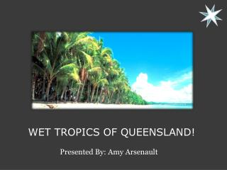 Wet Tropics of Queensland!