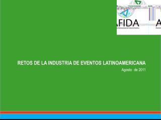 RETOS DE LA INDUSTRIA DE EVENTOS  LATINOAMERICANA Agosto de 2011