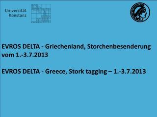EVROS  DELTA - Griechenland,  Storchenbesenderung  vom 1.- 3.7.2013