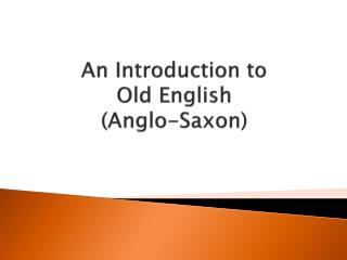 An Introduction  to  Old  English ( Anglo-Saxon )