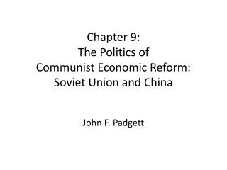 Chapter 9: The Politics of  Communist Economic Reform:  Soviet Union and China