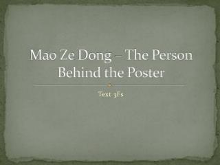 Mao  Ze  Dong – The Person Behind the Poster