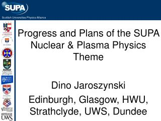 Progress and Plans of the SUPA Nuclear & Plasma Physics Theme Dino Jaroszynski