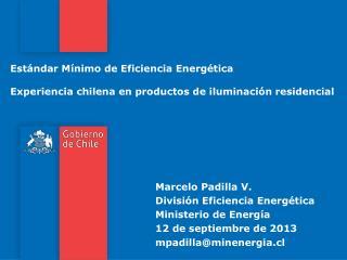 Marcelo Padilla V. División Eficiencia Energética Ministerio  de  Energía