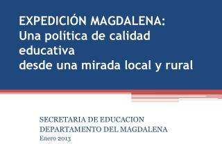 EXPEDICIÓN  MAGDALENA: Una política de calidad educativa desde una mirada local y rural