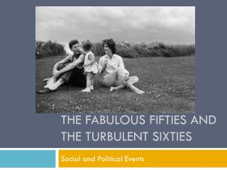 The Fabulous Fifties and The  TurBULent  Sixties