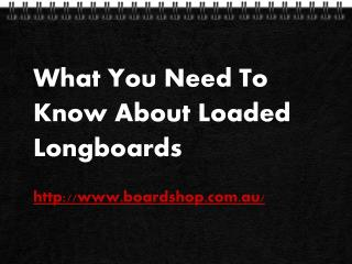 What You Need To Know About Loaded Longboards