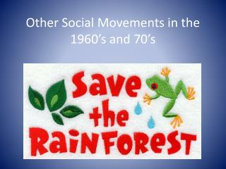 Other Social Movements in the 1960's and 70's