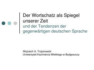 Der Wortschatz als Spiegel unserer Zeit und der Tendenzen der gegenw ä rtigen deutschen Sprache