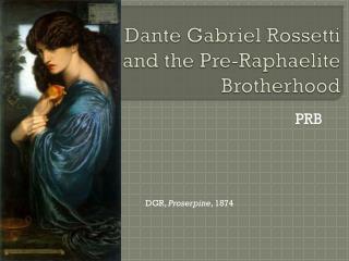 Dante Gabriel Rossetti and the Pre-Raphaelite Brotherhood