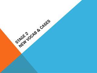 Stage 2 New Vocab & Cases