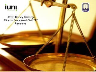 Prof.  Darley  Camargo Direito Processual Civil III  Recursos