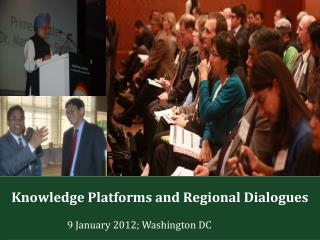 Knowledge Platforms and Regional Dialogues  		9 January 2012; Washington DC
