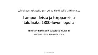 Hiitolan -Kurkijoen sukututkimuspiiri Loimaa 19.2.2014, Helsinki 20.2.2014