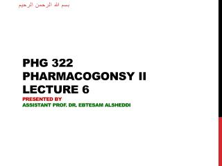 PHG 322 Pharmacogonsy  II lecture  6 Presented by Assistant Prof. Dr.  Ebtesam Alsheddi