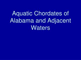 Aquatic Chordates of Alabama and Adjacent Waters