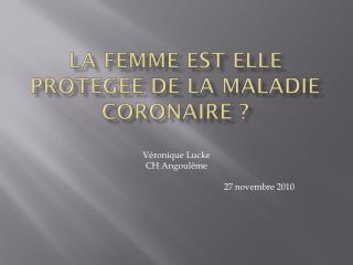 LA FEMME EST ELLE PROTEGEE DE LA MALADIE CORONAIRE ?