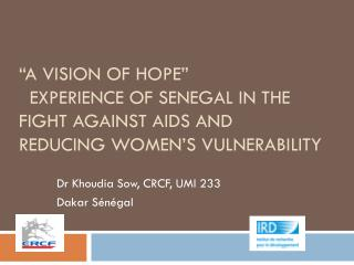 Dr Khoudia Sow, CRCF, UMI 233 Dakar Sénégal
