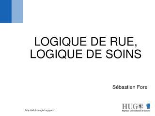 LOGIQUE DE RUE,  LOGIQUE DE SOINS
